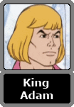 King Adam of the house of Randor (He-Man)